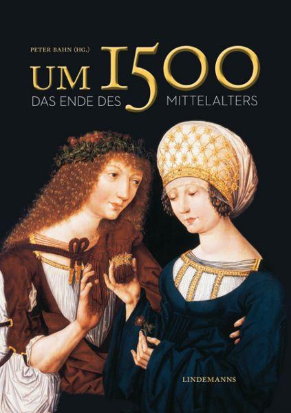 Um 1500. Das Ende des Mittelalters