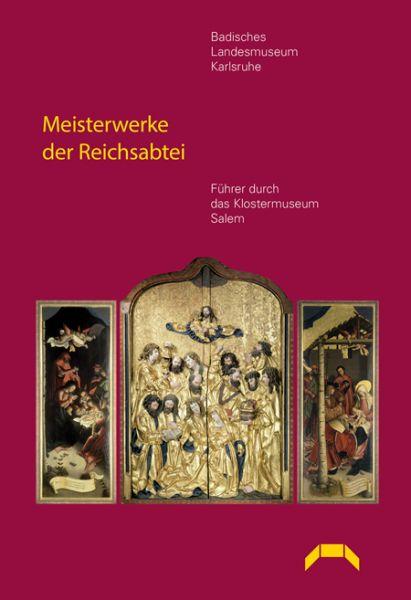 Meisterwerke der Reichsabtei. Führer durch das Klostermuseum Salem