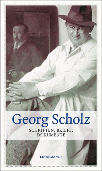 Georg Scholz. Schriften, Briefe, Dokumente
