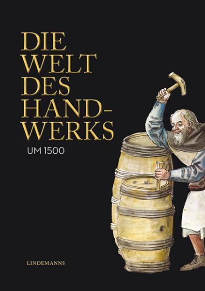 Die Welt des Handwerks um 1500